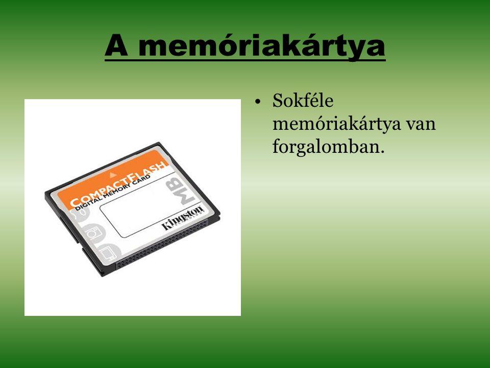 A memóriakártya Sokféle memóriakártya van forgalomban.