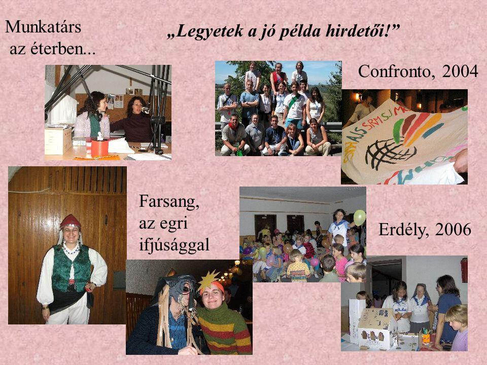 """""""Legyetek a jó példa hirdetői! Confronto, 2004 Erdély, 2006 Farsang, az egri ifjúsággal Munkatárs az éterben..."""