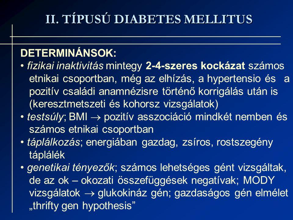 II. TÍPUSÚ DIABETES MELLITUS DETERMINÁNSOK: fizikai inaktivitás mintegy 2-4-szeres kockázat számos etnikai csoportban, még az elhízás, a hypertensio é