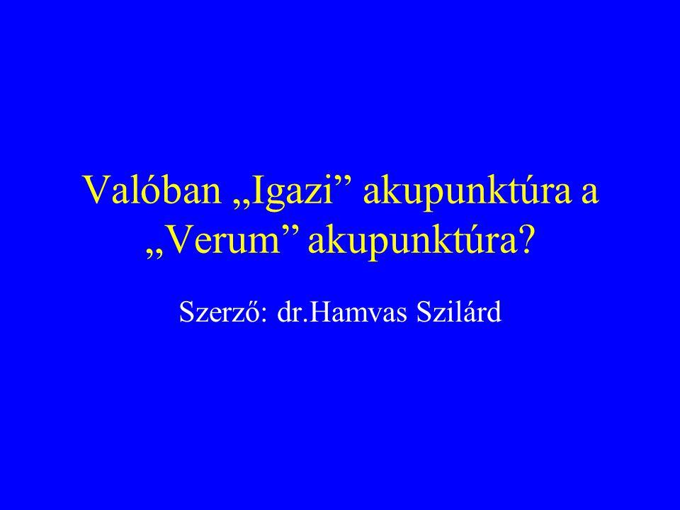 "Valóban ""Igazi akupunktúra a ""Verum akupunktúra? Szerző: dr.Hamvas Szilárd"