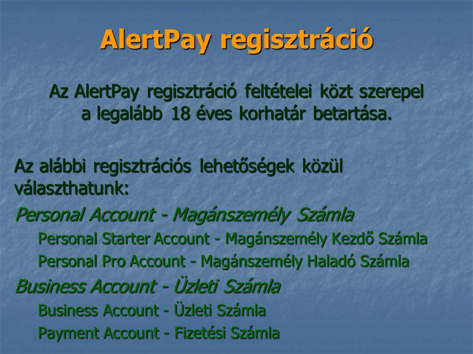 AlertPay regisztráció Az AlertPay regisztráció feltételei közt szerepel a legalább 18 éves korhatár betartása. Az alábbi regisztrációs lehetőségek köz