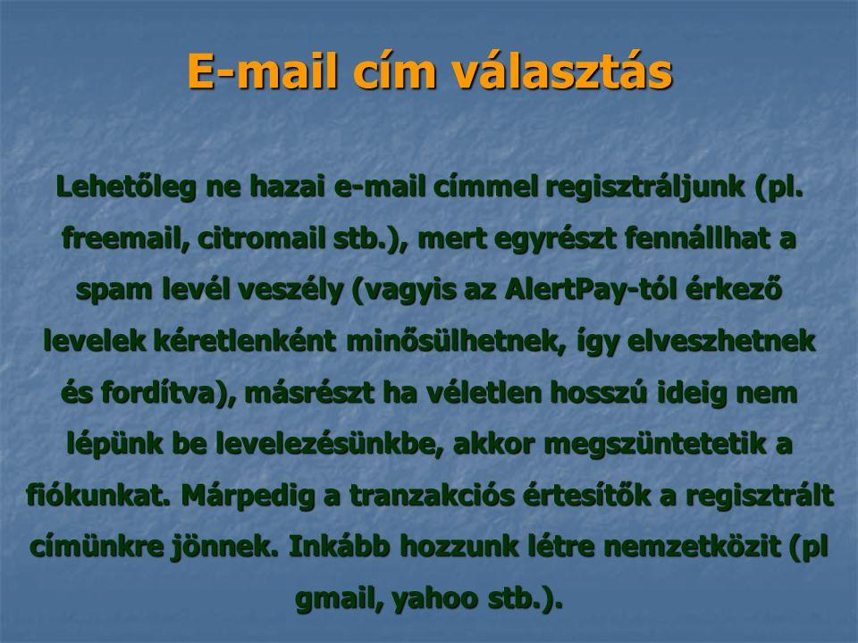 E-mail cím választás Lehetőleg ne hazai e-mail címmel regisztráljunk (pl. freemail, citromail stb.), mert egyrészt fennállhat a spam levél veszély (va