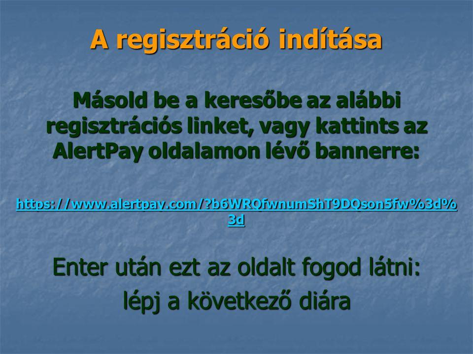 A regisztráció indítása Másold be a keresőbe az alábbi regisztrációs linket, vagy kattints az AlertPay oldalamon lévő bannerre: https://www.alertpay.c