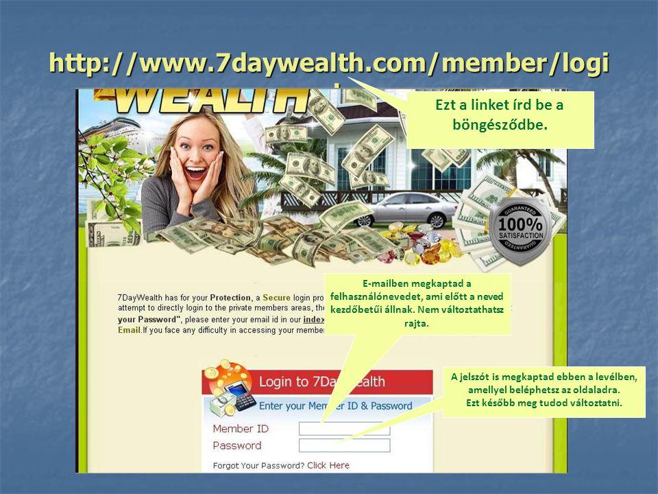 http://www.7daywealth.com/member/logi n.php Ezt a linket írd be a böngésződbe.