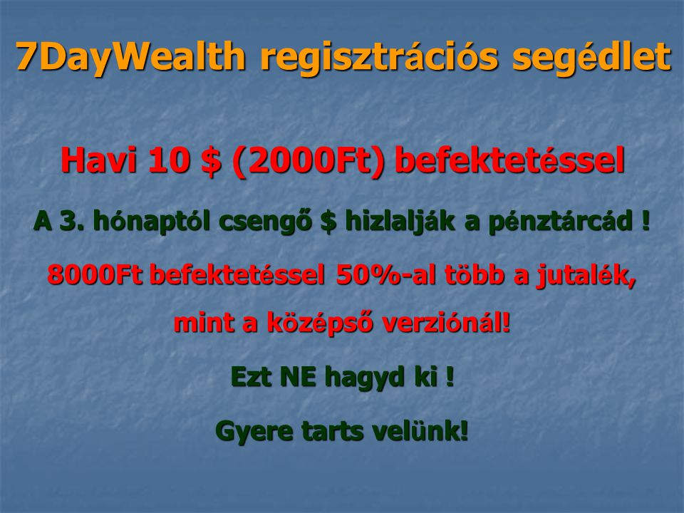 7DayWealth regisztr á ci ó s seg é dlet Havi 10 $ (2000Ft) befektet é ssel A 3.