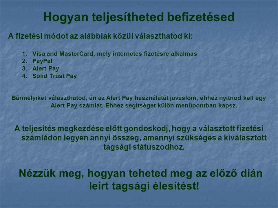 Hogyan teljesítheted befizetésed A fizetési módot az alábbiak közül választhatod ki: 1.Visa and MasterCard, mely internetes fizetésre alkalmas 2.PayPal 3.Alert Pay 4.Solid Trust Pay Bármelyiket választhatod, én az Alert Pay használatát javaslom, ehhez nyitnod kell egy Alert Pay számlát.