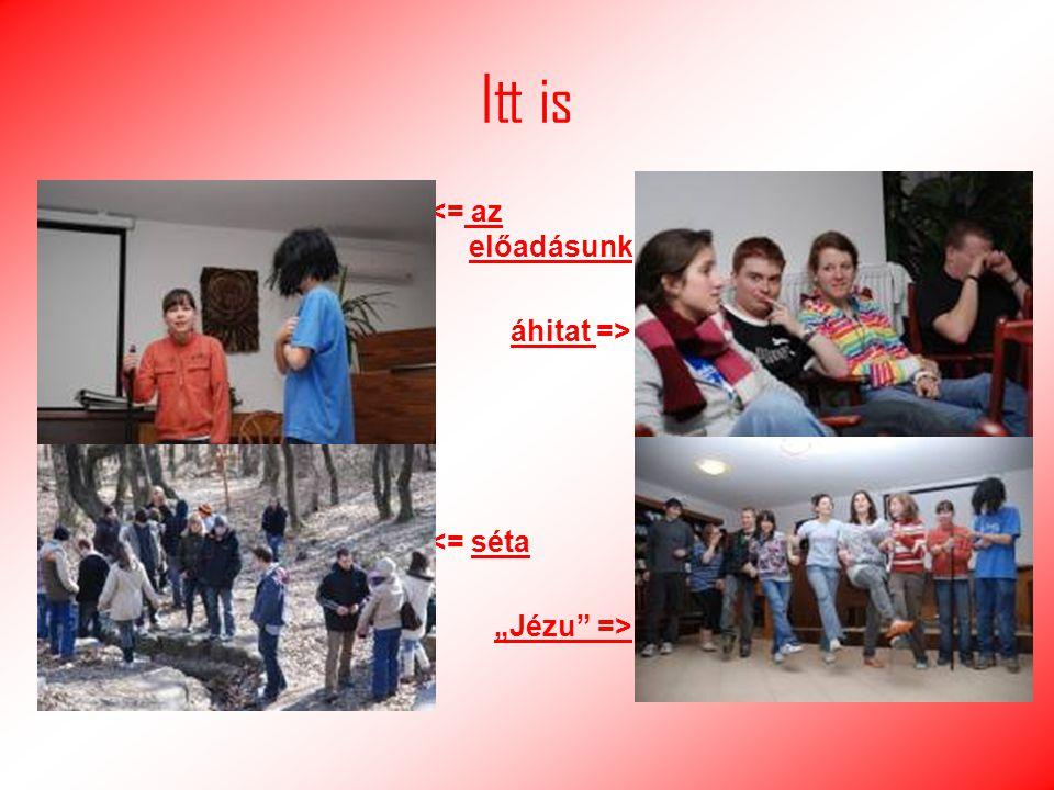 """Itt is <= az előadásunk áhitat => <= séta """"Jézu =>"""