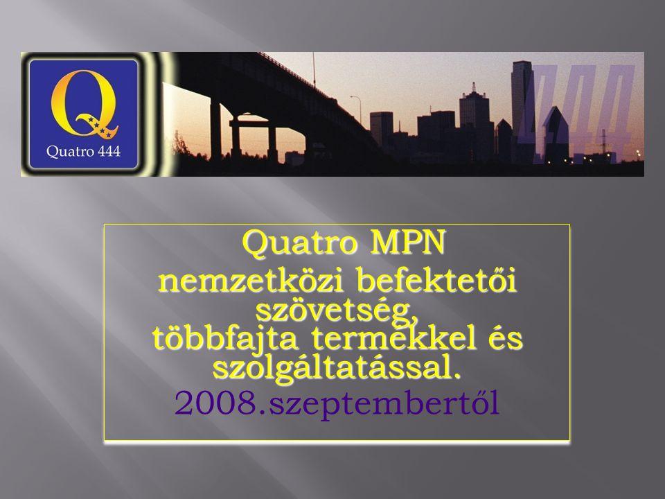 Quatro MPN Quatro MPN nemzetközi befektetői szövetség, többfajta termékkel és szolgáltatással. 2008.szeptembertől Quatro MPN Quatro MPN nemzetközi bef