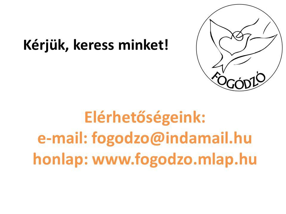 Kérjük, keress minket! Elérhetőségeink: e-mail: fogodzo@indamail.hu honlap: www.fogodzo.mlap.hu