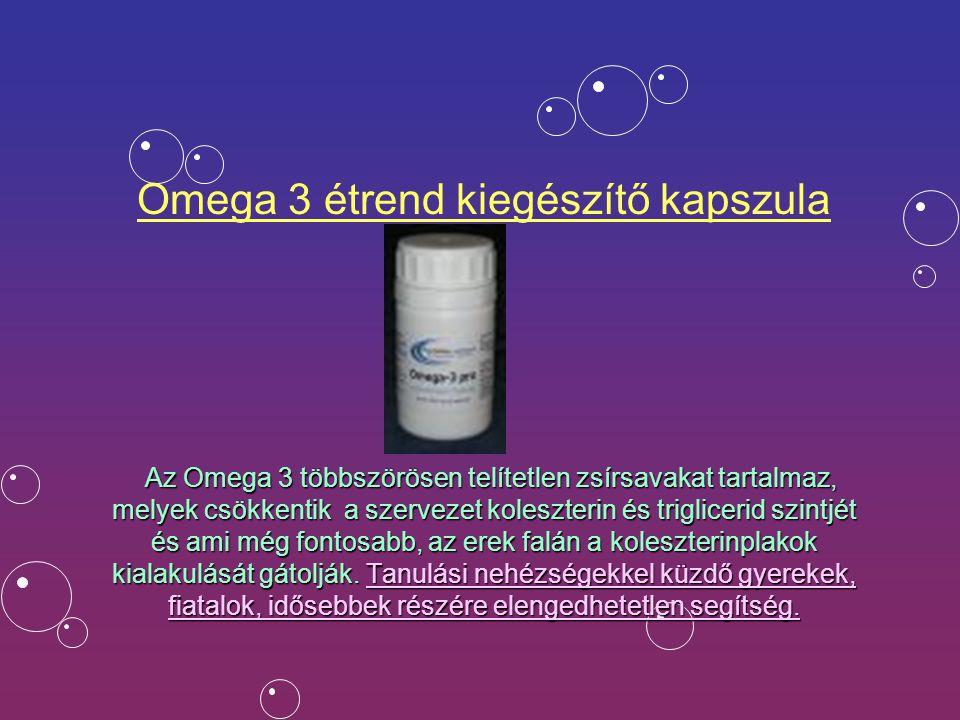 Omega 3 étrend kiegészítő kapszula Az Omega 3 többszörösen telítetlen zsírsavakat tartalmaz, melyek csökkentik a szervezet koleszterin és triglicerid szintjét és ami még fontosabb, az erek falán a koleszterinplakok kialakulását gátolják.