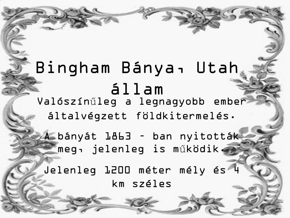 Bingham Bánya, Utah állam Valószínűleg a legnagyobb ember általvégzett földkitermelés.