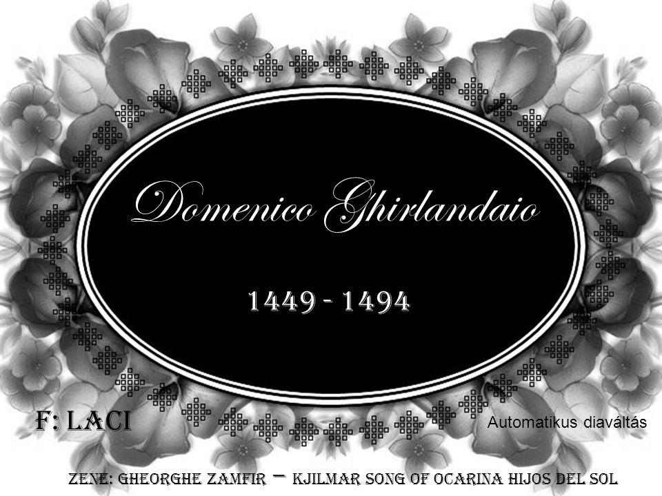 Domenico Ghirlandaio 1449 - 1494 F: Laci Automatikus diaváltás Zene: Gheorghe Zamfir – Kjilmar song of ocarina hijos del sol