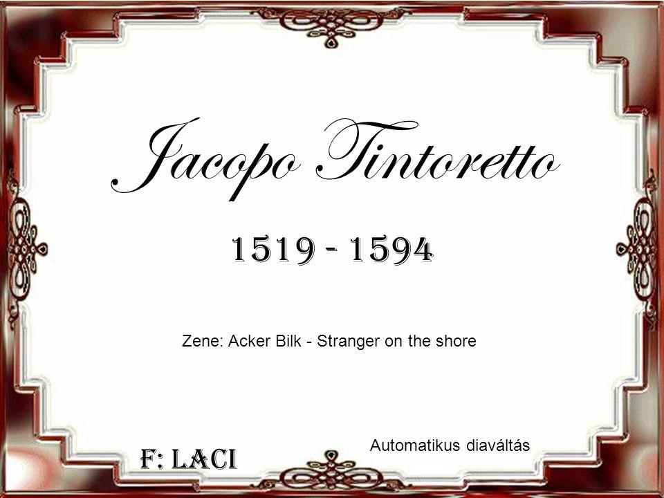 F: Laci Jacopo Tintoretto 1519 - 1594 Zene: Acker Bilk - Stranger on the shore Automatikus diaváltás