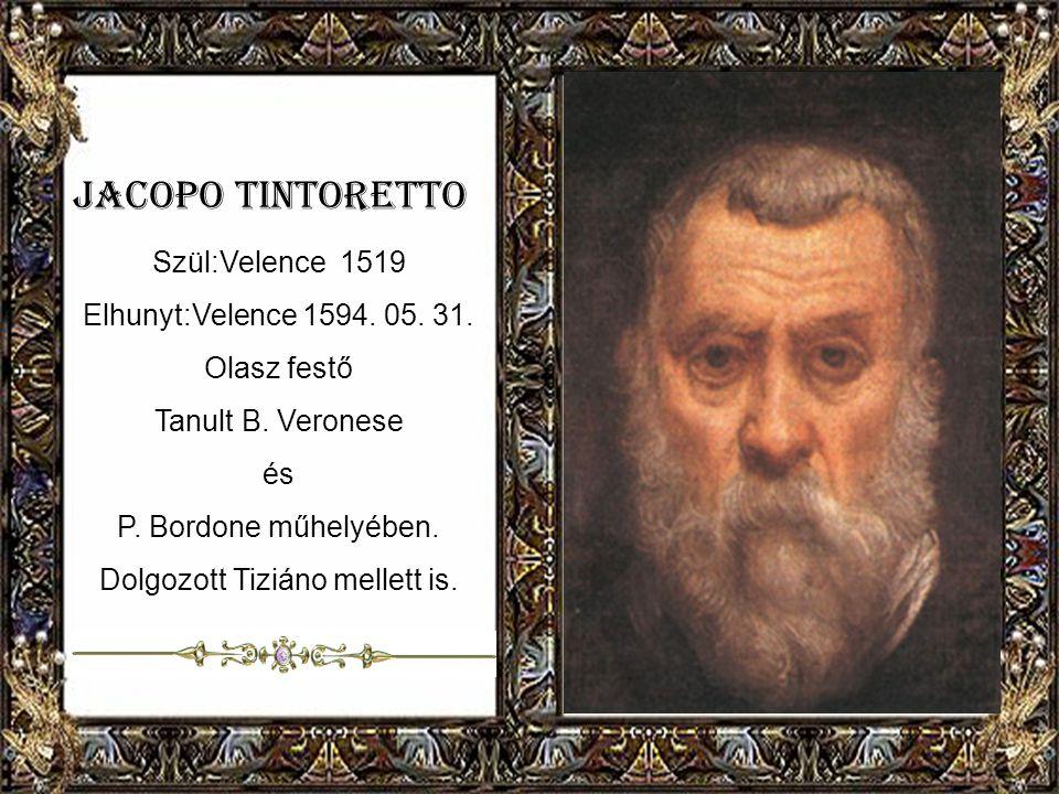 Jacopo Tintoretto Szül:Velence 1519 Elhunyt:Velence 1594.