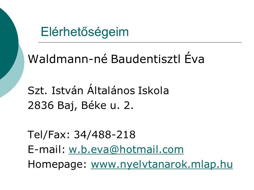 Elérhetőségeim Waldmann-né Baudentisztl Éva Szt. István Általános Iskola 2836 Baj, Béke u.