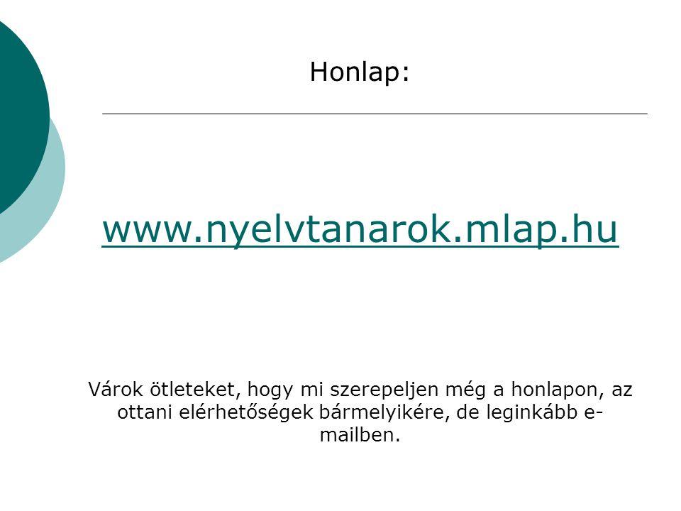 Honlap: www.nyelvtanarok.mlap.hu Várok ötleteket, hogy mi szerepeljen még a honlapon, az ottani elérhetőségek bármelyikére, de leginkább e- mailben.