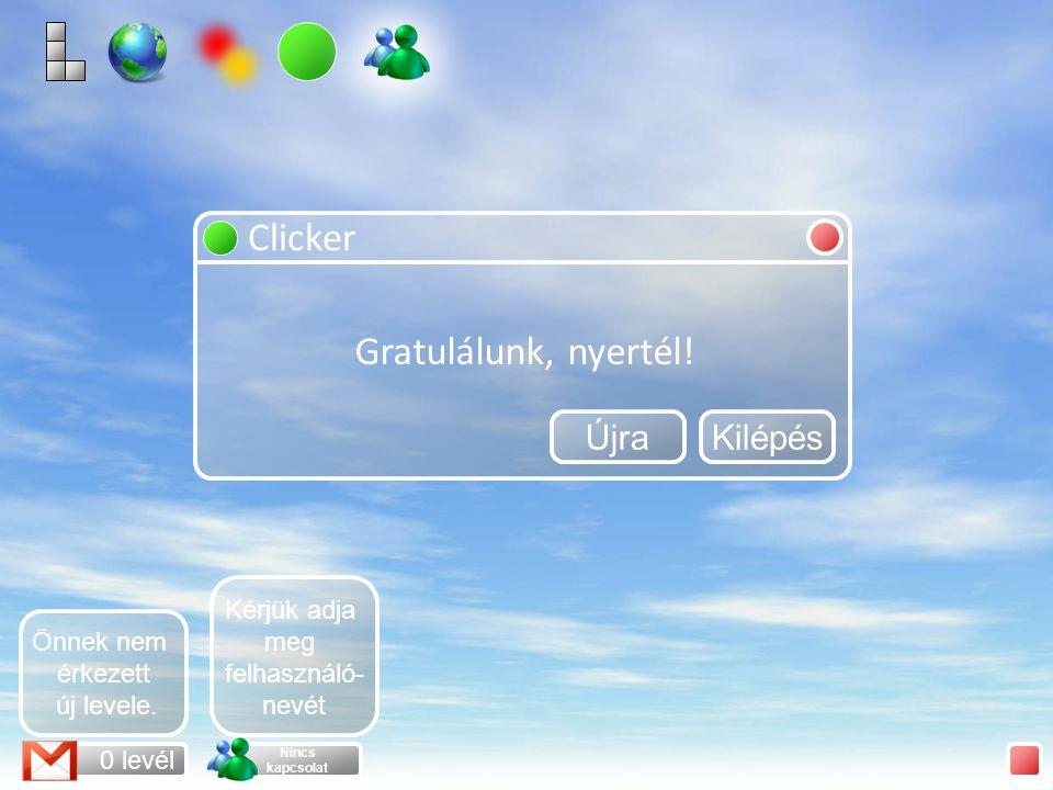Clicker 6. szint 0 levél Nincs kapcsolat Önnek nem érkezett új levele.
