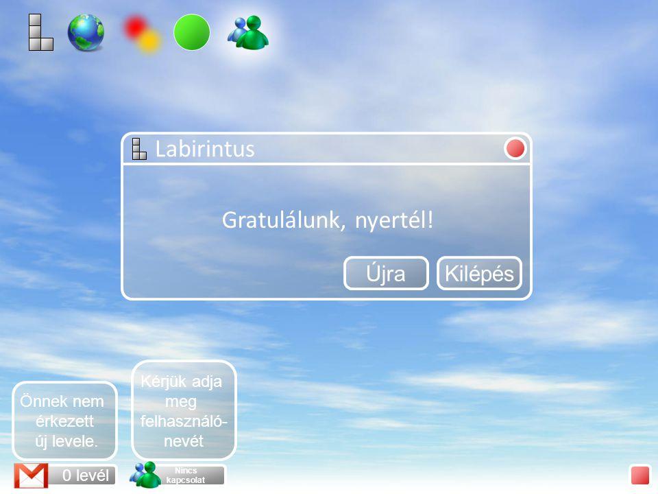 Labirintus 0 levél Nincs kapcsolat Önnek nem érkezett új levele. Kérjük adja meg felhasználó- nevét