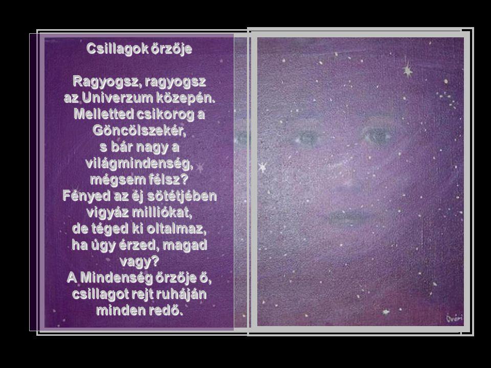 Csillagok őrzője Ragyogsz, ragyogsz az Univerzum közepén.