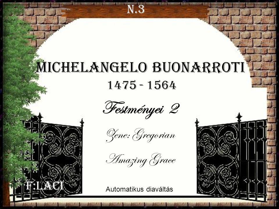 F:Laci Automatikus diaváltás N.3 Michelangelo Buonarroti 1475 - 1564 Festményei 2 Zene: Gregorian Amazing Grace