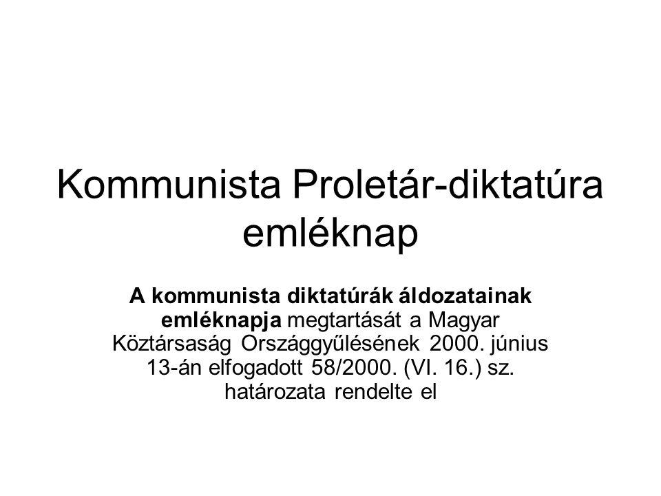 Kommunista Proletár-diktatúra emléknap A kommunista diktatúrák áldozatainak emléknapja megtartását a Magyar Köztársaság Országgyűlésének 2000.