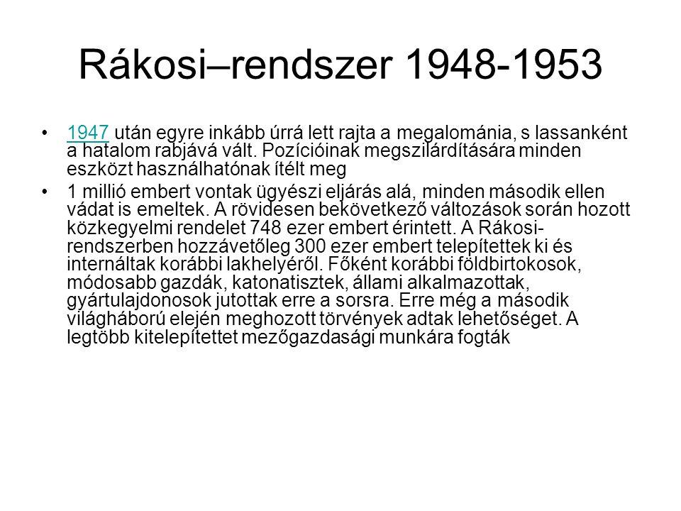 Rákosi–rendszer 1948-1953 1947 után egyre inkább úrrá lett rajta a megalománia, s lassanként a hatalom rabjává vált.