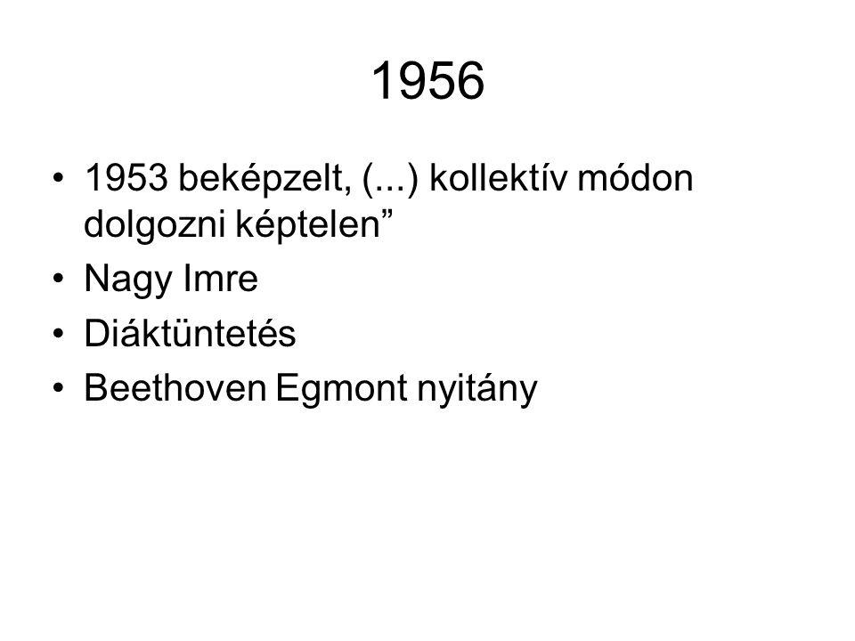 1956 1953 beképzelt, (...) kollektív módon dolgozni képtelen Nagy Imre Diáktüntetés Beethoven Egmont nyitány