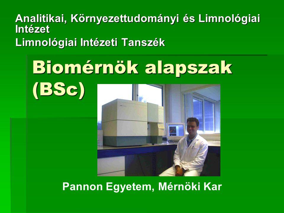 Biomérnök alapszak (BSc) Analitikai, Környezettudományi és Limnológiai Intézet Limnológiai Intézeti Tanszék Pannon Egyetem, Mérnöki Kar