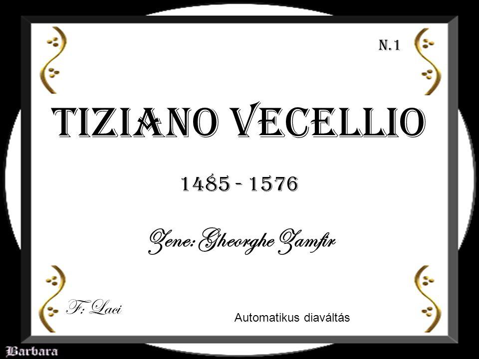 Tiziano Vecellio 1485 - 1576 F: Laci Automatikus diaváltás N.1 Zene: Gheorghe Zamfir