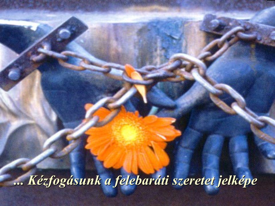 Fogjuk egymás kezét Fogjuk egymás kezét...
