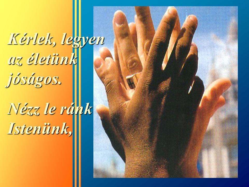 ... segít abban, hogy mindenki rátaláljon a szeretetre... Az erô melyet nekünk adsz...