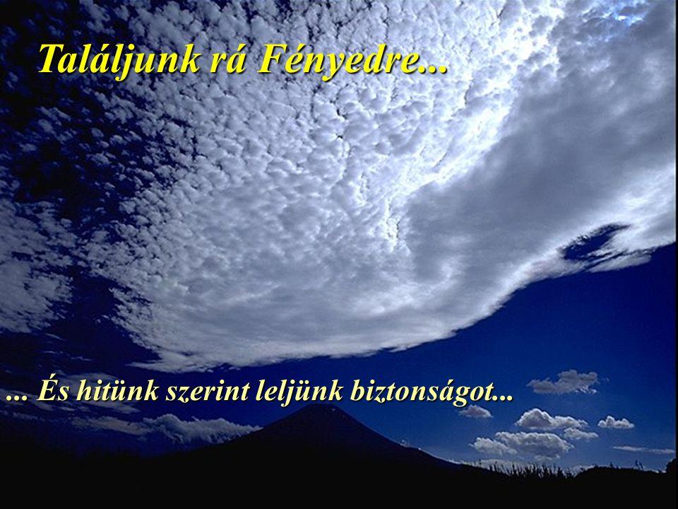 Találjunk rá Fényedre...... És hitünk szerint leljünk biztonságot...