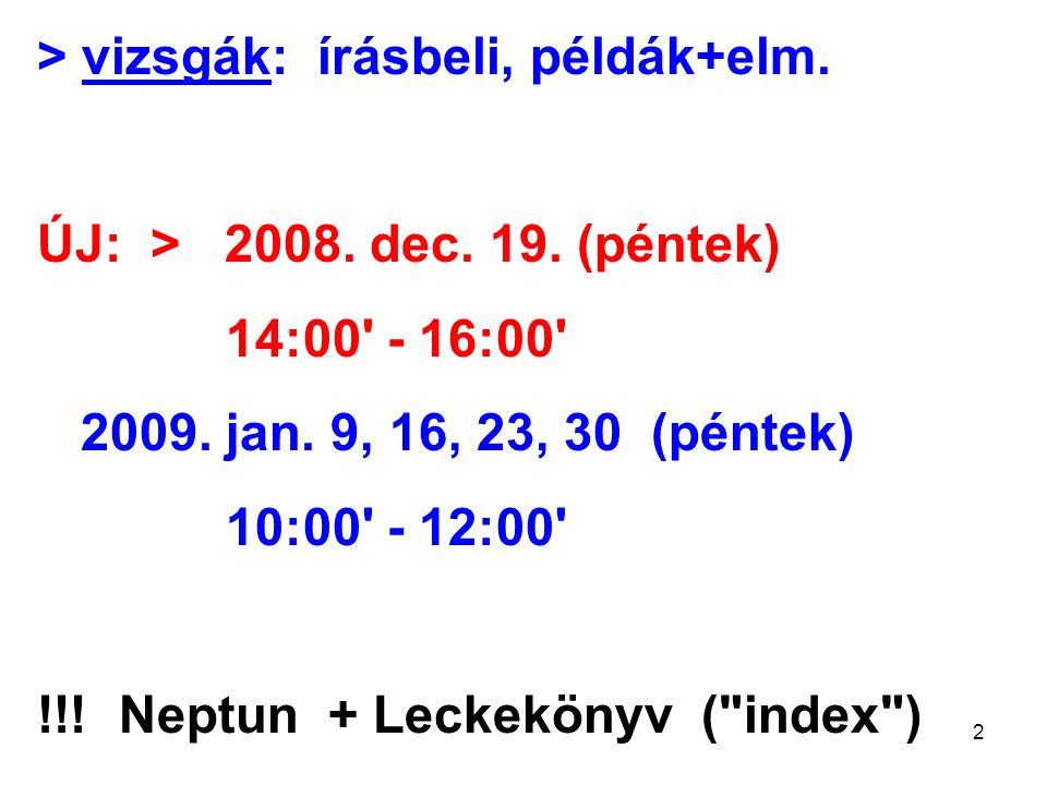 2 > vizsgák: írásbeli, példák+elm. ÚJ: > 2008. dec.