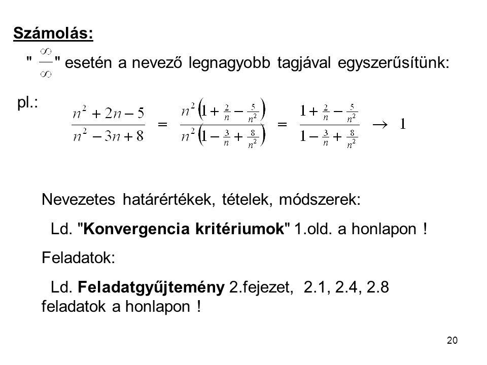 20 Számolás: esetén a nevező legnagyobb tagjával egyszerűsítünk: Nevezetes határértékek, tételek, módszerek: Ld.