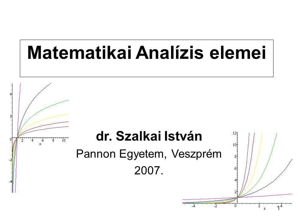 1 Matematikai Analízis elemei dr. Szalkai István Pannon Egyetem, Veszprém 2007.