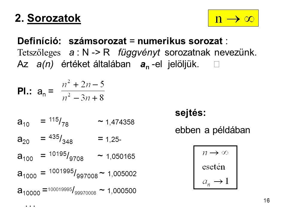 16 Pl.: a n = a 10 = 115 / 78 ~ 1,474358 a 20 = 435 / 348 = 1,25- a 100 = 10195 / 9708 ~ 1,050165 a 1000 = 1001995 / 997008 ~ 1,005002 a 10000 = 10001