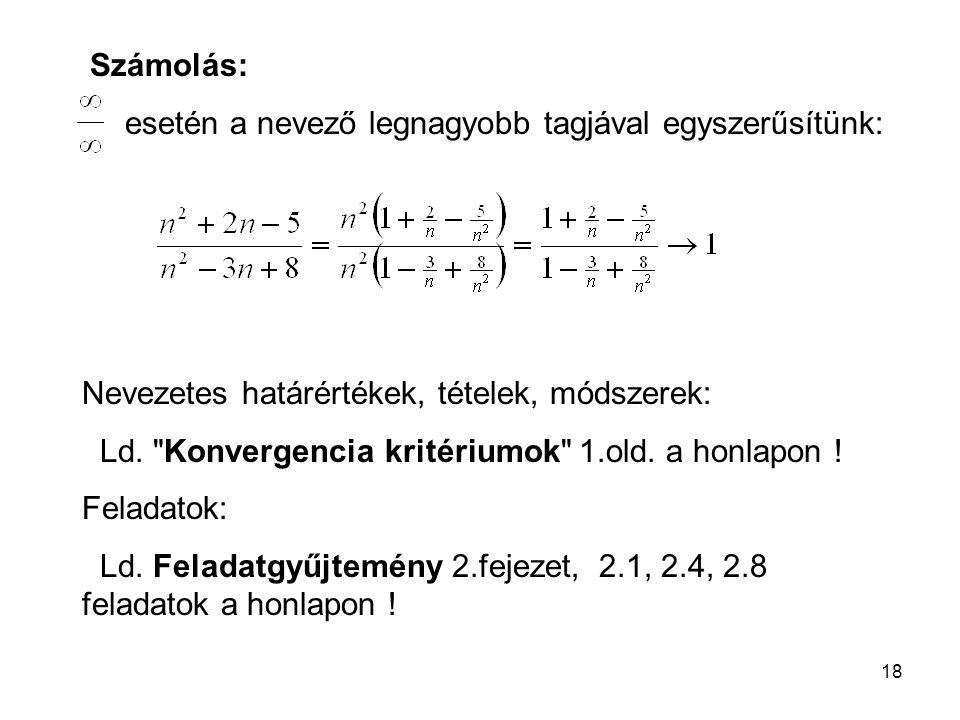 18 Számolás: esetén a nevező legnagyobb tagjával egyszerűsítünk: Nevezetes határértékek, tételek, módszerek: Ld.