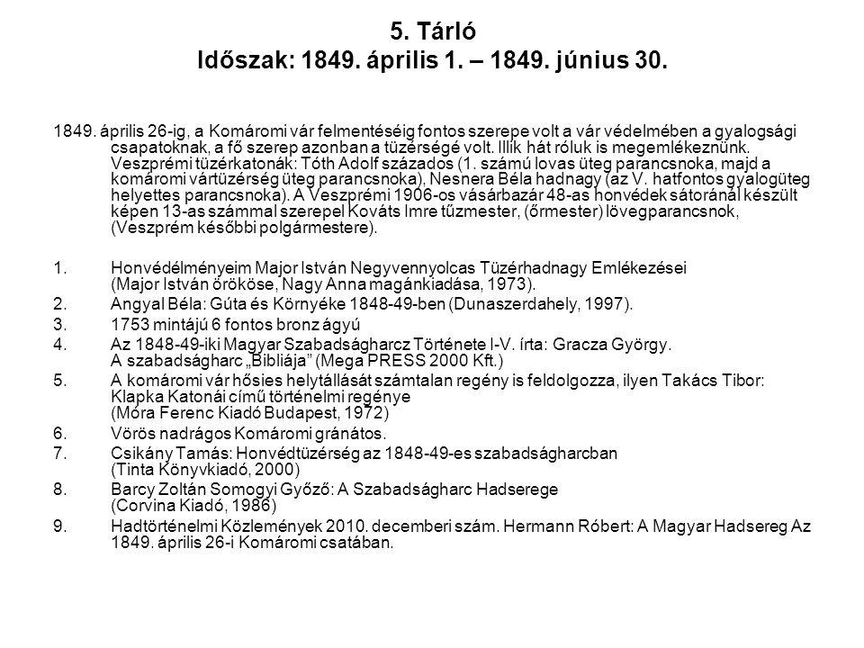 5. Tárló Időszak: 1849. április 1. – 1849. június 30. 1849. április 26-ig, a Komáromi vár felmentéséig fontos szerepe volt a vár védelmében a gyalogsá