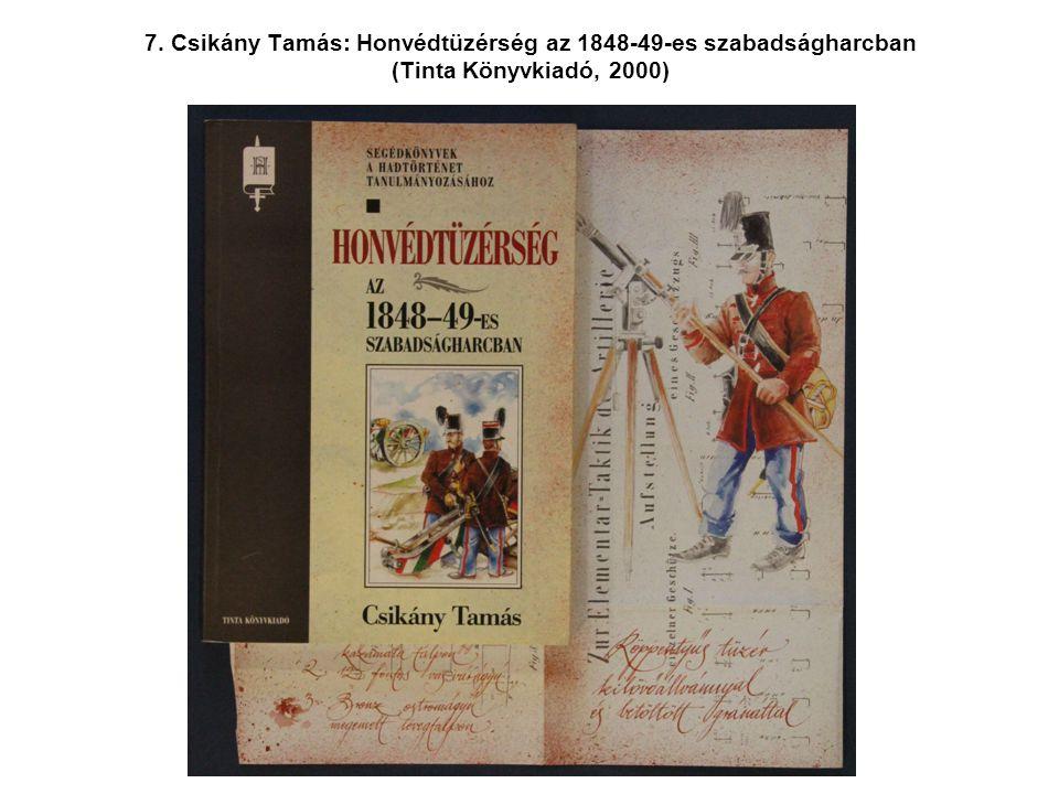 7. Csikány Tamás: Honvédtüzérség az 1848-49-es szabadságharcban (Tinta Könyvkiadó, 2000)