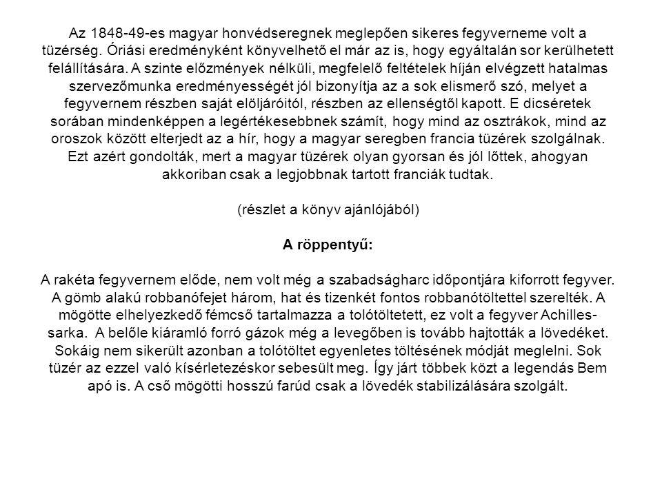 Az 1848-49-es magyar honvédseregnek meglepően sikeres fegyverneme volt a tüzérség. Óriási eredményként könyvelhető el már az is, hogy egyáltalán sor k
