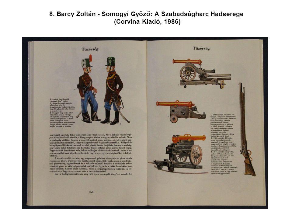8. Barcy Zoltán - Somogyi Győző: A Szabadságharc Hadserege (Corvina Kiadó, 1986)