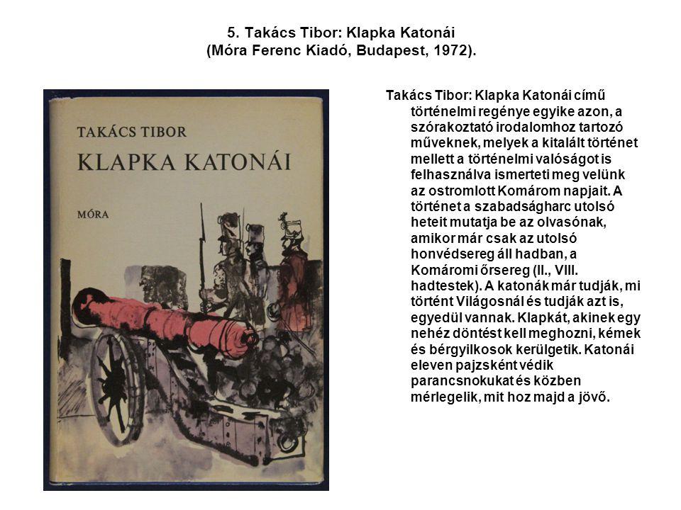 5. Takács Tibor: Klapka Katonái (Móra Ferenc Kiadó, Budapest, 1972). Takács Tibor: Klapka Katonái című történelmi regénye egyike azon, a szórakoztató