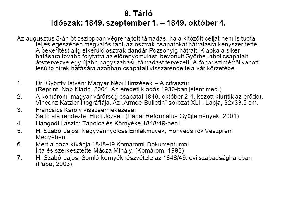 8. Tárló Időszak: 1849. szeptember 1. – 1849. október 4. Az augusztus 3-án öt oszlopban végrehajtott támadás, ha a kitőzött célját nem is tudta teljes