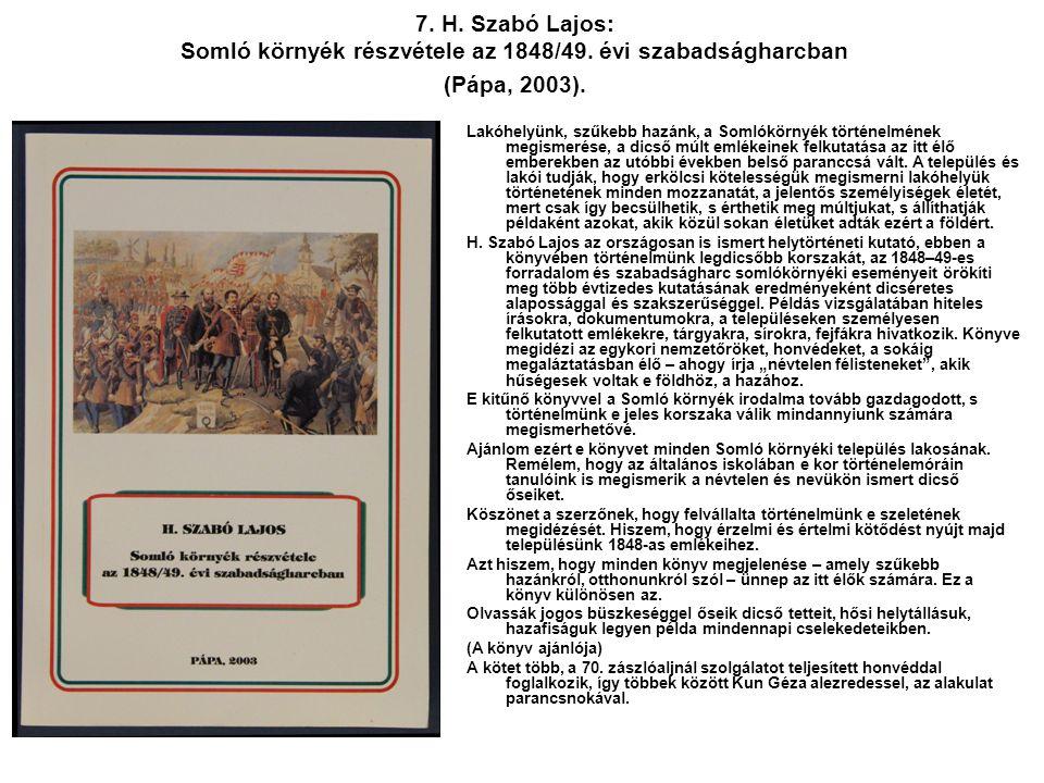 7. H. Szabó Lajos: Somló környék részvétele az 1848/49. évi szabadságharcban (Pápa, 2003). Lakóhelyünk, szűkebb hazánk, a Somlókörnyék történelmének m