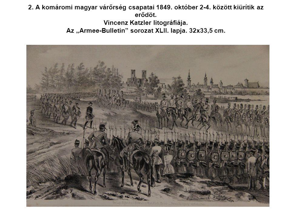 """2. A komáromi magyar várőrség csapatai 1849. október 2-4. között kiürítik az erődöt. Vincenz Katzler litográfiája. Az """"Armee-Bulletin"""" sorozat XLII. l"""