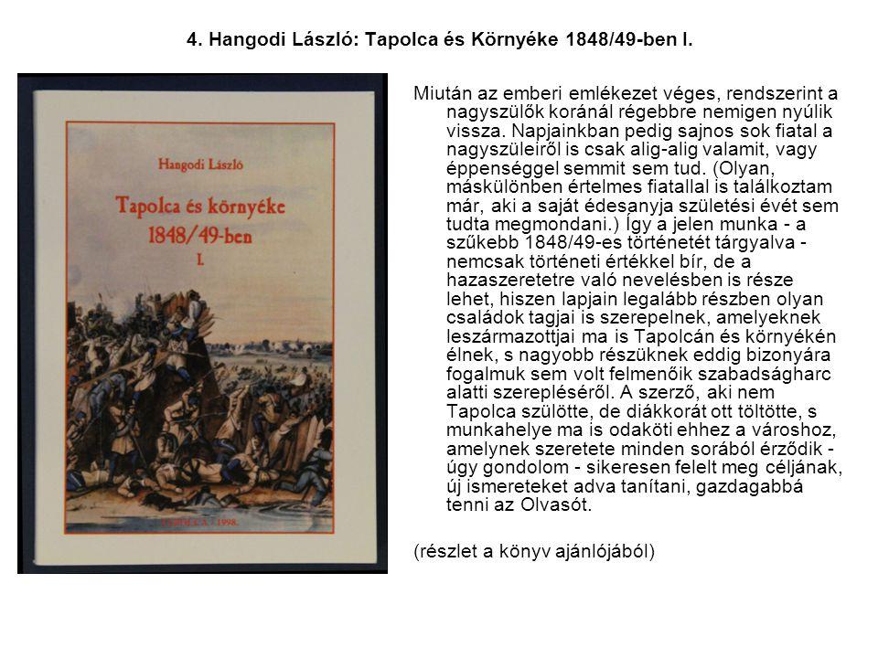 4. Hangodi László: Tapolca és Környéke 1848/49-ben I. Miután az emberi emlékezet véges, rendszerint a nagyszülők koránál régebbre nemigen nyúlik vissz