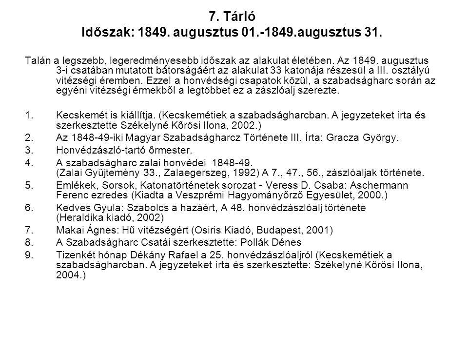 7. Tárló Időszak: 1849. augusztus 01.-1849.augusztus 31. Talán a legszebb, legeredményesebb időszak az alakulat életében. Az 1849. augusztus 3-i csatá