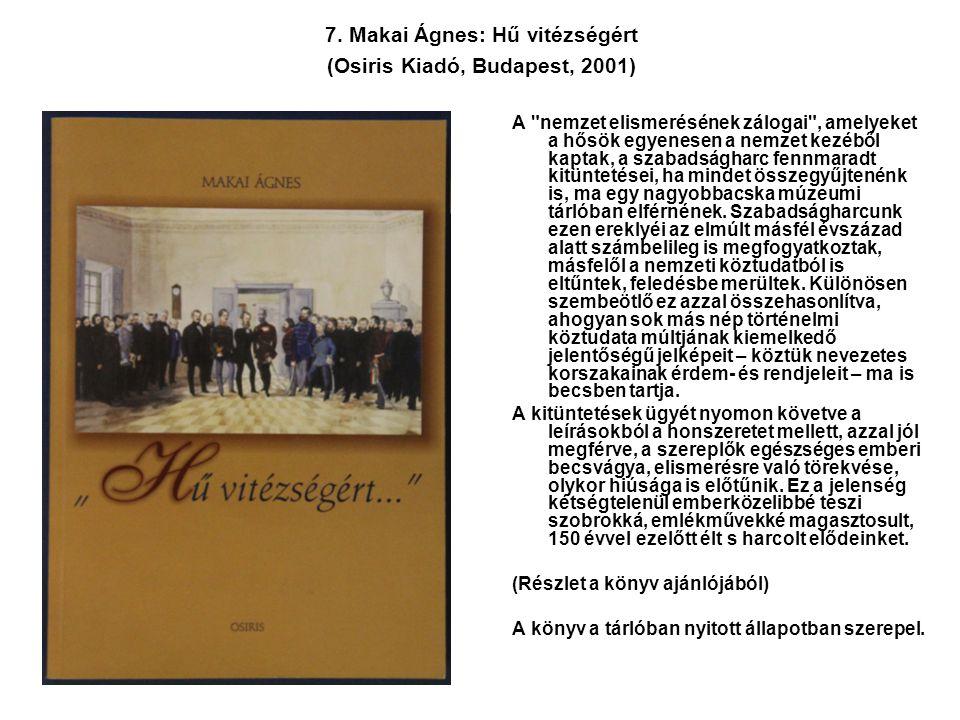 7. Makai Ágnes: Hű vitézségért (Osiris Kiadó, Budapest, 2001) A
