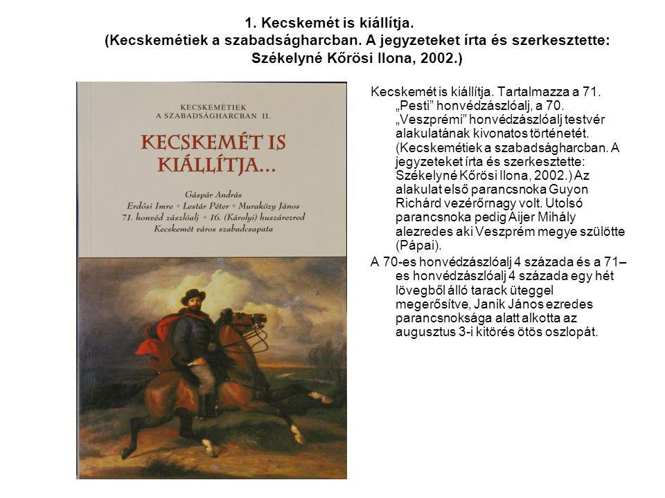 1. Kecskemét is kiállítja. (Kecskemétiek a szabadságharcban. A jegyzeteket írta és szerkesztette: Székelyné Kőrösi Ilona, 2002.) Kecskemét is kiállítj