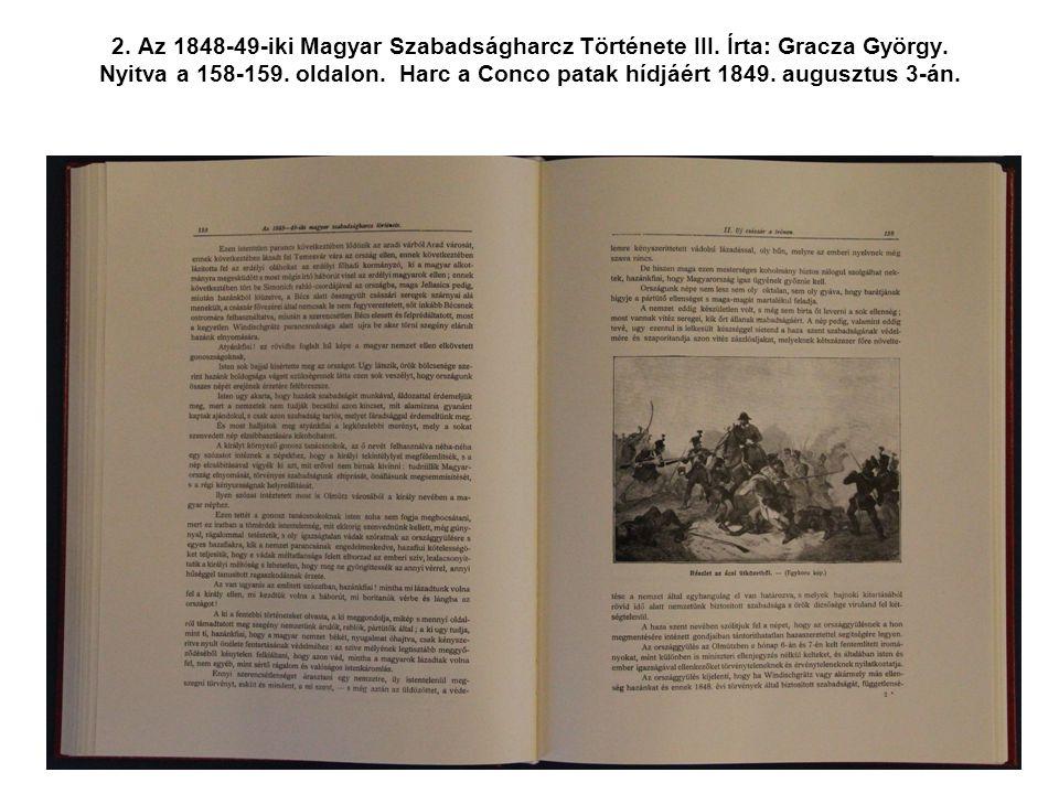 2. Az 1848-49-iki Magyar Szabadságharcz Története III. Írta: Gracza György. Nyitva a 158-159. oldalon. Harc a Conco patak hídjáért 1849. augusztus 3-á
